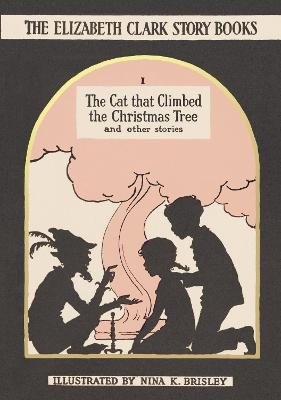 The Cat That Climbed the Christmas Tree And Other Stories by Elizabeth Clark