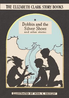 Dobbin and the Silver Shoes And Other Stories by Elizabeth Clark