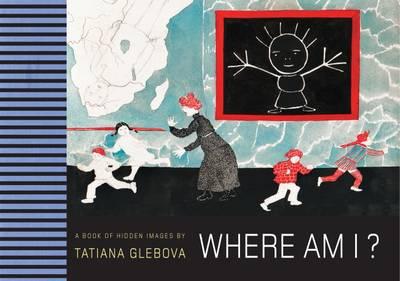 Where am I? A Book of Hidden Images by Tatiana Glebova