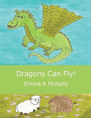 Dragons Can Fly! by Emma R. McNally