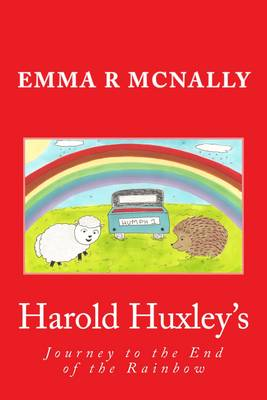 Harold Huxley's Journey to the End of the Rainbow by Emma R. McNally