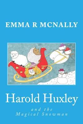 Harold Huxley and the Magical Snowman by Emma R. McNally