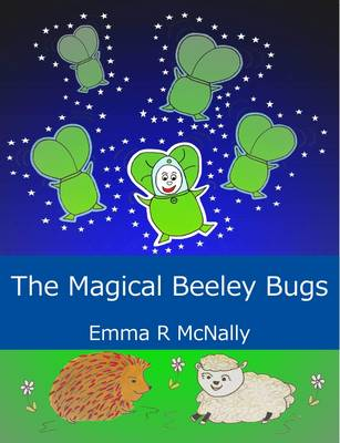 The Magical Beeley Bugs by Emma R. McNally