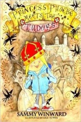 Princess Phoebe Meets the Tudors by Sammy Winward