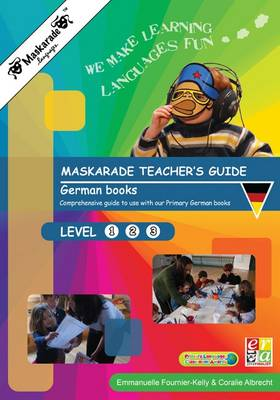 Maskarade Teacher's Guide for German Books: Primary Levels 1,2,3 by Emmanuelle Fournier-Kelly, Coralie Albrecht