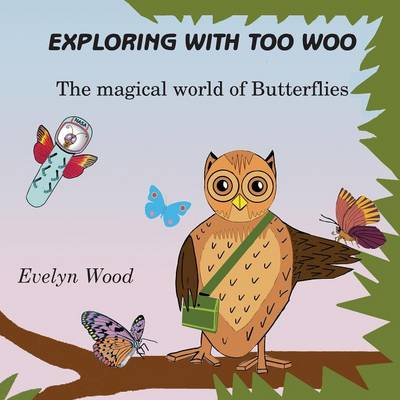 The Magical World of Butterflies by Evelyn Wood