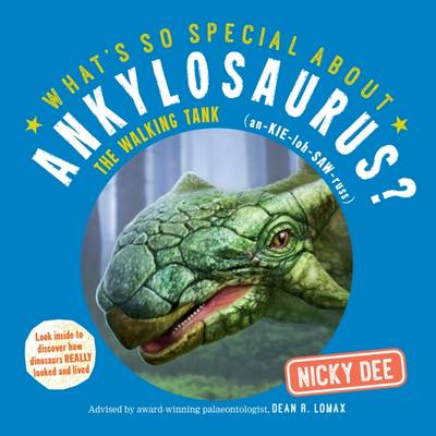 What's So Special About Ankylosaurus Look Inside to Discover How Dinosaurs Looked and Lived by Nicky Dee