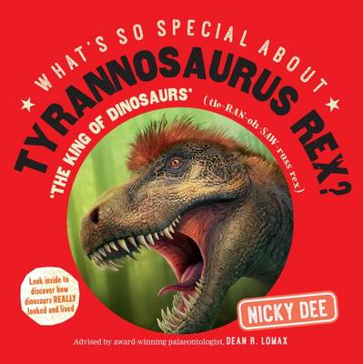 What's So Special About Tyrannosaurus Rex Look Inside to Discover How Dinosaurs Really Looked and Lived by Nicky Dee