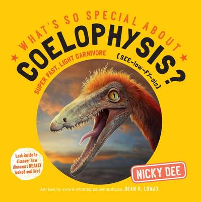 What's So Special About Coelophysis Look Inside to Discover How Dinosaurs Really Looked and Lived by Nicky Dee