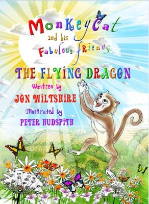 Monkeycat and His Fabulous Friends The Flying Dragon by Jon Wiltshire