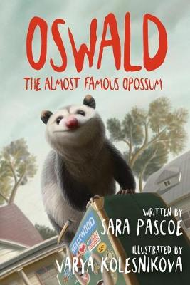 Oswald, the Almost Famous Opossum by Sara Pascoe, Simon Avery