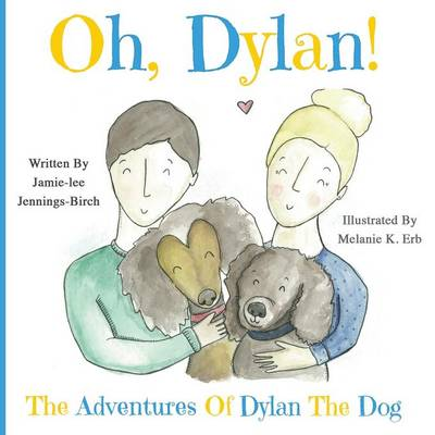 Oh, Dylan! The Adventures of Dylan the Dog by Jamie-Lee Jennings-Birch