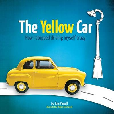 The Yellow Car How I Stopped Driving Myself Crazy by Toni Powell