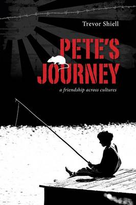 Pete's Journey A Friendship Across Cultures by Trevor Shiell