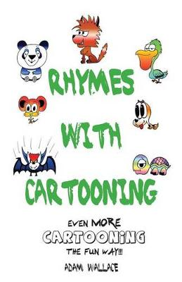 Rhymes with Cartooning Even More Cartooning the Fun Way! by Adam Wallace