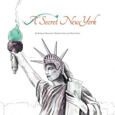 A Secret New York by Kristine Valenzuela, Matthew Green, Peter Green