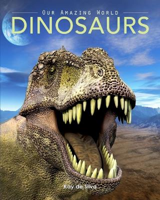 Dinosaurs Amazing Pictures & Fun Facts on Animals in Nature by Kay De Silva
