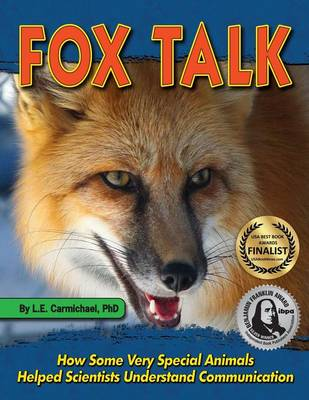 Fox Talk How Some Very Special Animals Helped Scientists Understand Communication by L E Carmichael
