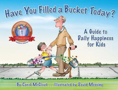 Have You Filled A Bucket Today? A Guide to Daily Happiness for Kids: 10th Anniversary Edition by Carol McCloud
