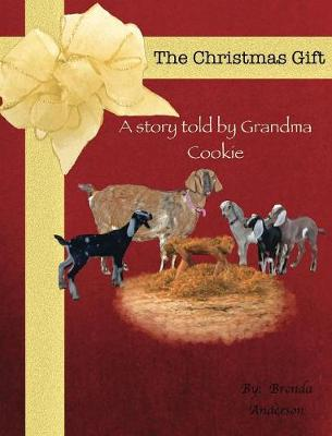 The Christmas Gift A Story Told by Grandma Cookie by Brenda Anderson