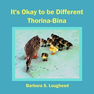 It's Okay to Be Different Thorina-Bina by Barbara S Lougheed