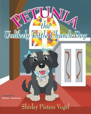 Petunia the Unlikely Little Church Dog by Shirley Pieters Vogel