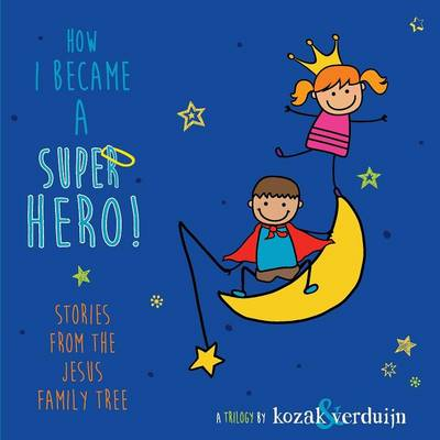 How I Became a Super Hero! by Christine Kozak, Ewoud Verduijn