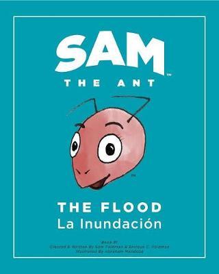 Sam the Ant - The Flood The Flood - La Inundacion by Enrique C Feldman, Samantha I Feldman