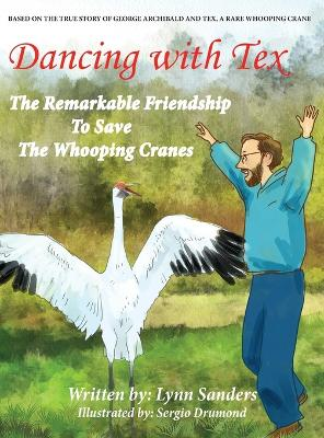 Dancing with Tex The Remarkable Friendship to Save the Whooping Cranes by Lynn Sanders