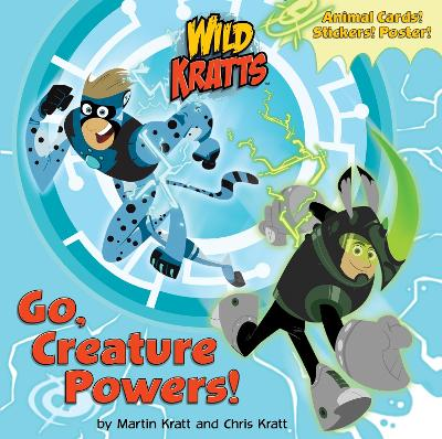 Go, Creature Powers! (Wild Kratts) by Chris Kratt, Martin Kratt