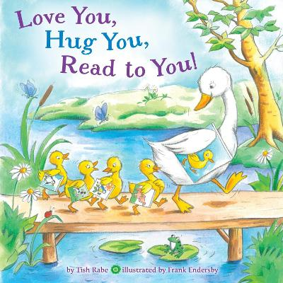 Love You, Hug You, Read to You! by Tish Rabe, Frank Endersby