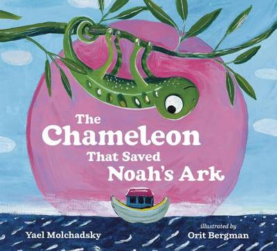 The Chameleon That Saved Noah's Ark by Yael Molchadsky