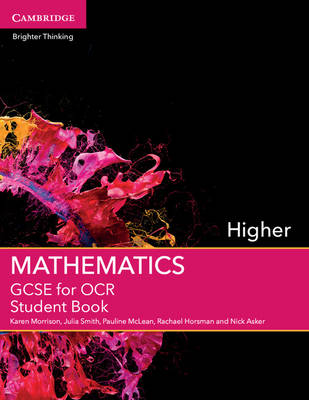 GCSE Mathematics for OCR Higher Student Book by Karen Morrison, Julia Smith, Pauline McLean, Rachael Horsman