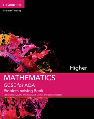 GCSE Mathematics for AQA Higher Problem-solving Book by Tabitha Steel, Coral Thomas, Mark Dawes, Steven Watson