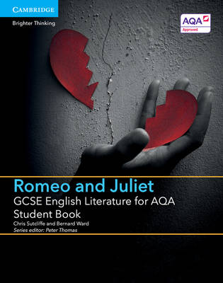 GCSE English Literature for AQA Romeo and Juliet Student Book by Chris Sutcliffe, Bernard Ward