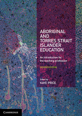 Aboriginal and Torres Strait Islander Education An Introduction for the Teaching Profession by Kaye (University of Southern Queensland) Price