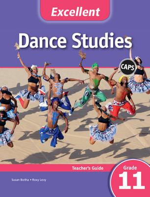 Excellent Dance Studies Teacher's Guide Teacher's Guide by Susan Botha, Roxy Levy