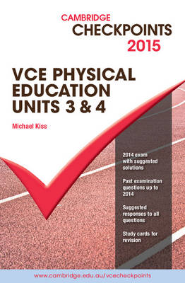 Cambridge Checkpoints VCE Physical Education Units 3 and 4 2015 and Quiz Me More by Michael Kiss