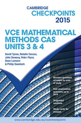 Cambridge Checkpoints VCE Mathematical Methods CAS Units 3 and 4 2015 by David Tynan, Natalie Caruso, John Dowsey, Peter Flynn