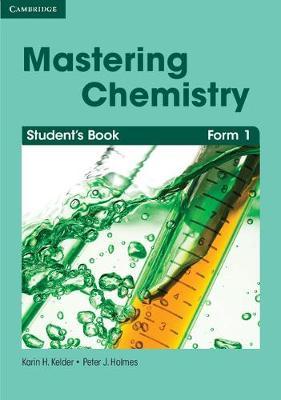 Mastering Chemistry Form 1 Student's Book by Peter J. Holmes, Karin H. Kelder