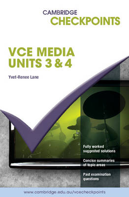 Cambridge Checkpoints VCE Media Units 3 and 4 2012-2017 by Yvet-Renee Lane