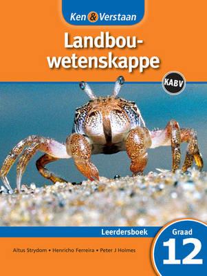 Ken & Verstaan Landbouwetenskappe Leerdersboek Leerdersboek by Altus Strydom, Henricho Ferreira, Peter J. Holmes
