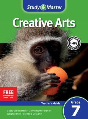 Study & Master Creative Arts Teacher's Guide Teacher's Guide by Joseph Bolton, Gabby van Heerden, Dawn Heather Daniels, Bernadia Virasamy