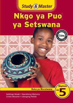 Study & Master Setswana Learner's Book Buka ya Morutwana by Lebogang Petronella Petlele, Lorato Charity Mosiane, Seanokeng Alina Mokoma, Setshego Francinah Moabi