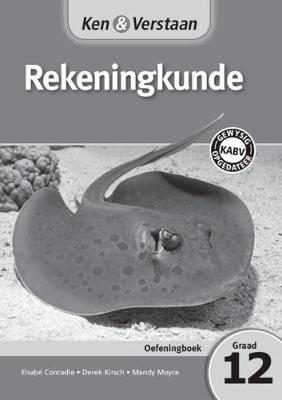 Ken & Verstaan Rekeningkunde Oefeningboek Oefeningboek by Elsabe Conradie, Derek Kirsch, Mandy Moyce