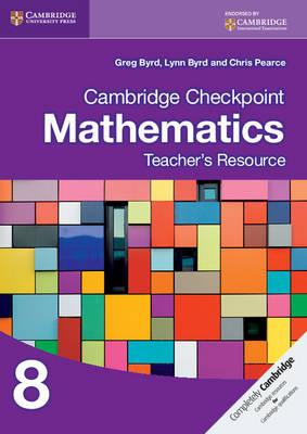 Cambridge Checkpoint Mathematics Teacher's Resource 8 by Greg Byrd, Lynn Byrd, Chris Pearce
