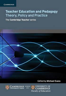 Teacher Education and Pedagogy Theory, Policy and Practice by Michael Evans