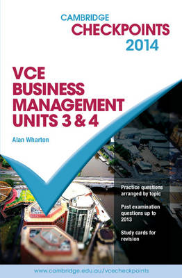 Cambridge Checkpoints VCE Business Management Units 3 and 4 2014 and Quiz Me More by Alan Wharton