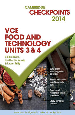 Cambridge Checkpoints VCE Food Technology Units 3 and 4 2014 and Quiz Me More by Glenis Heath, Heather McKenzie, Laurel Tully