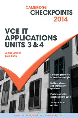 Cambridge Checkpoints VCE IT Applications Units 3 and 4 2014 and Quiz Me More by Colin Potts, James Lawson